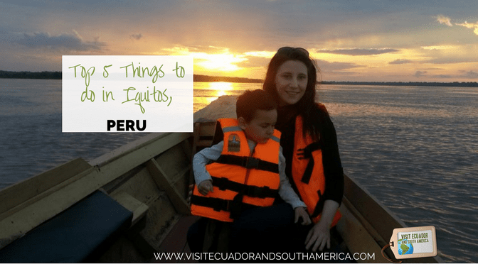 Top 5 Things to do in Iquitos, Peru